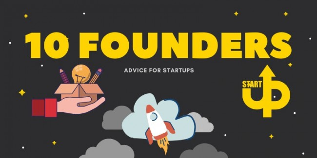 10 'Founders' Tell Us: The Best Advice For Startups